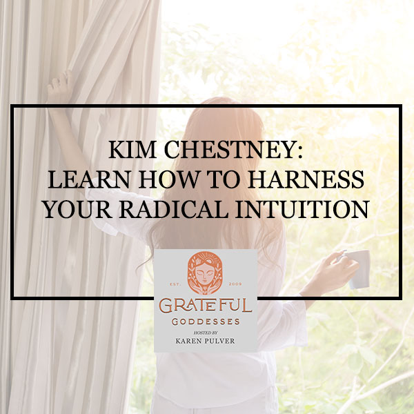 Kim Chestney: Learn How To Harness Your Radical Intuition