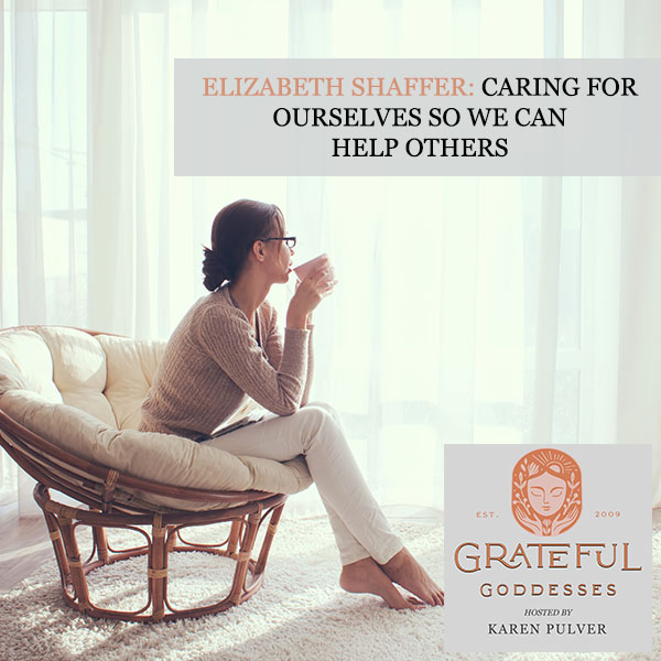 Elizabeth Shaffer: Caring For Ourselves So We Can Help Others