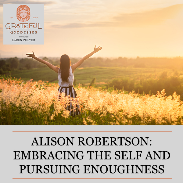 Alison Robertson: Embracing The Self And Pursuing Enoughness