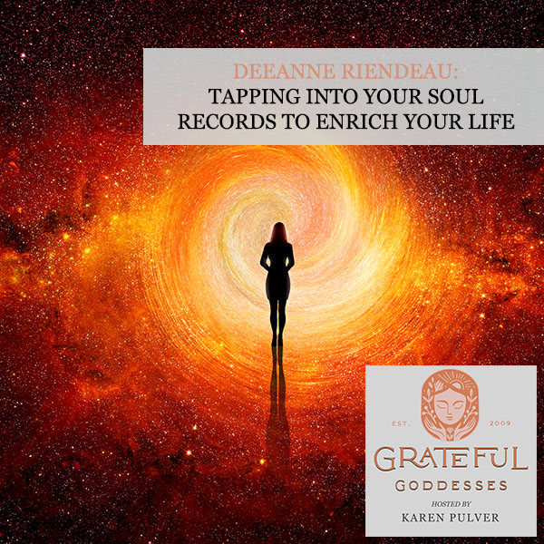 DeeAnne Riendeau: Tapping Into Your Soul Records To Enrich Your Life