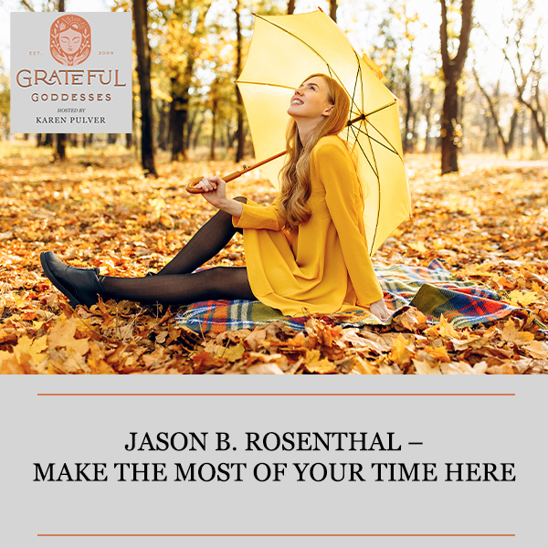 Jason B. Rosenthal – Make The Most Of Your Time Here