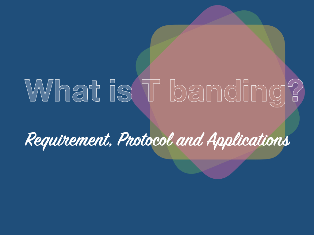 What is T banding?- Requirement, Protocol and Applications