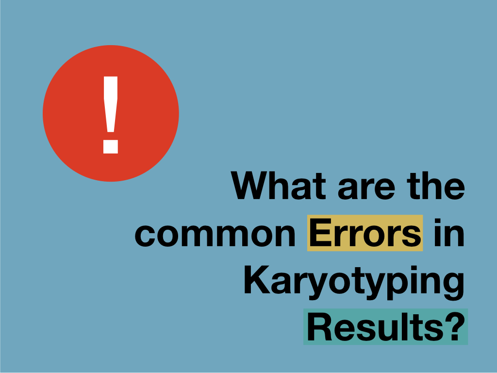 What are the common Errors in Karyotyping Results?