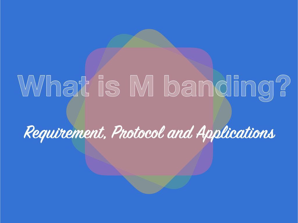 What is M banding?- Requirement, Process, Protocol and Applications