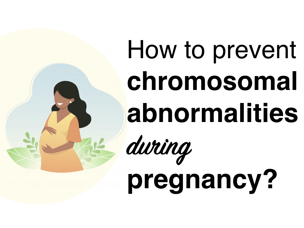 How to Prevent Chromosomal Abnormality during Pregnancy?