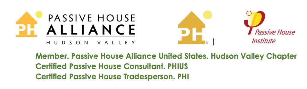 Member. Passive House Alliance United States. Hudson Valley Chapter Certified Passive House Consultant. PHIUS Certified Passive House Tradesperson. PHI