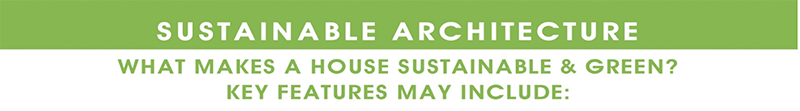 Sustainable Architecture What makes a house Sustainable & Green? Key features may include: