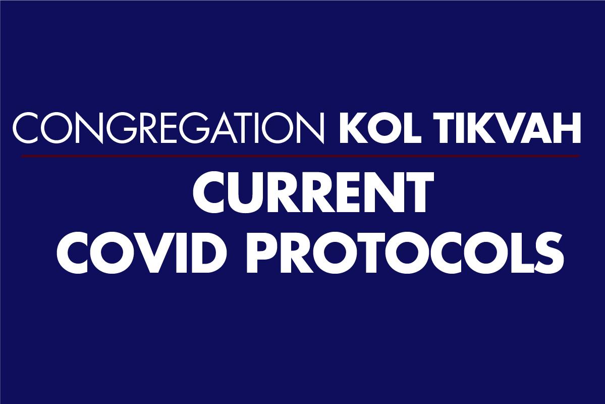 CONGREGATION KOL TIKVAH'S CURRENT COVID PROTOCOLS