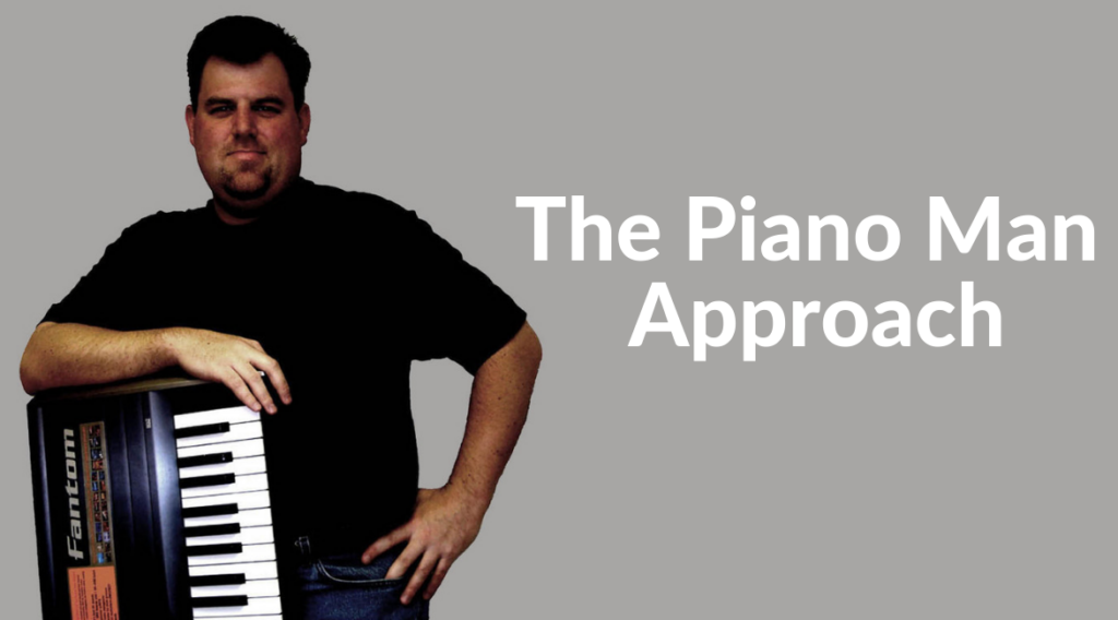 The Piano Man Approach