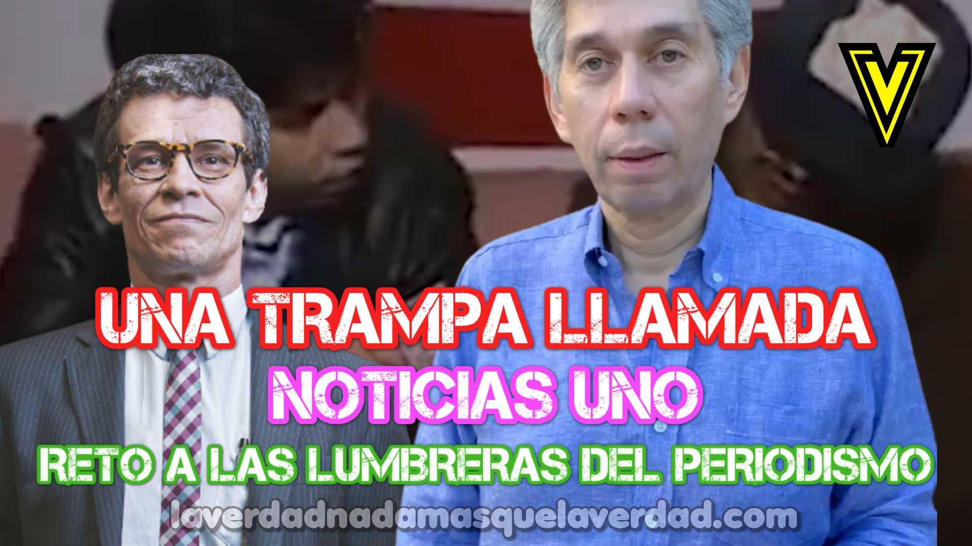 UNA TRAMPA LLAMADA NOTICIAS UNO DANIEL CORONELL NACHO GOMEZ LOS INTOCABLES