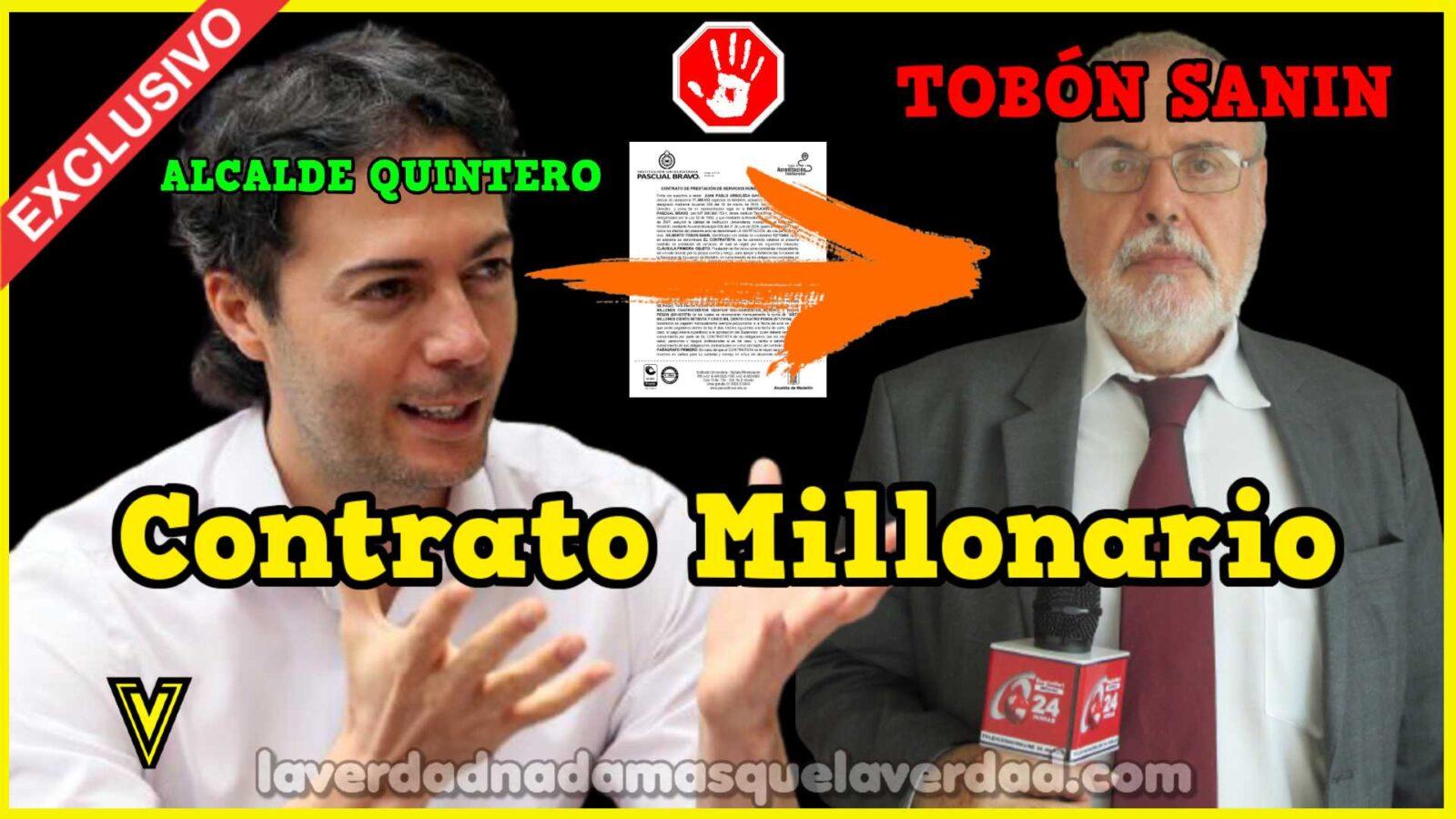 ⛔️ CONTRATO MILLONARIO ⇨ ALCALDE QUINTERO A【 TOBÓN SANIN 】» (NO QUE NO TOBÓN) ✅