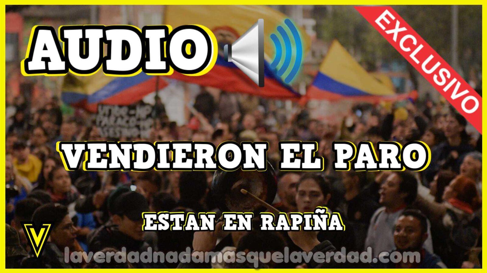 ⭐️ AUDIO EXCLUSIVO DE LA VERDAD VENDIERON ⇨ EL PARO EN COLOMBIA