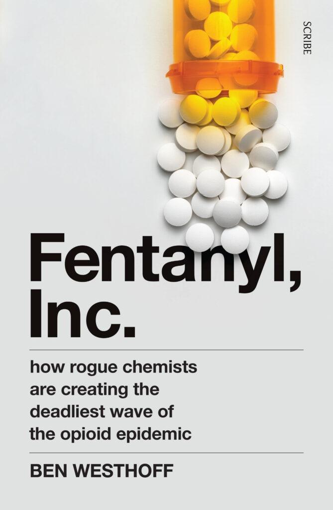 Fentanyl Inc. Ben Westhoff