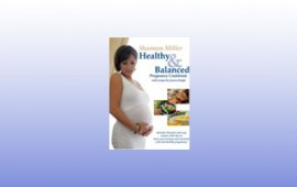 Shannon Miller Healthy and Balanced Pregnancy Cookbook.