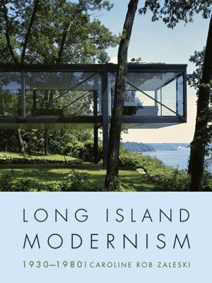 Long Island Modernism by Caroline Rob Zaleski