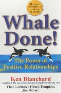 Whale-Done-The-Power-of-Positive-Relationships-by-Kenneth-Blanchard-Thad-Lacinak-Chuck-Tompkins-Jim-Ballard