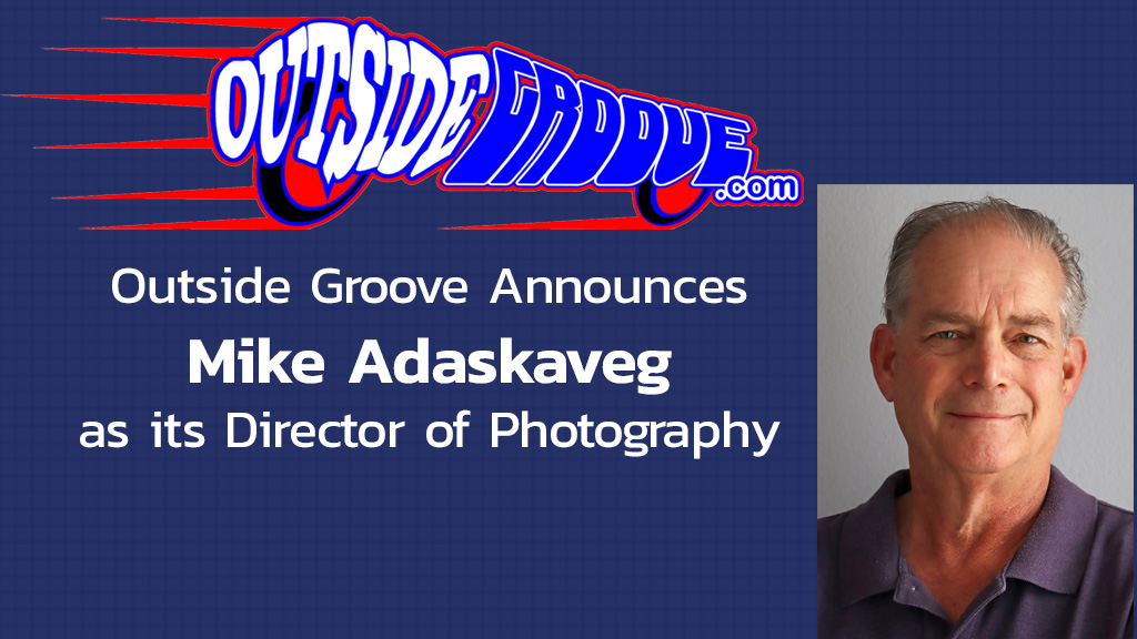 Outside Groove Announces Mike Adaskaveg as its Director of Photography