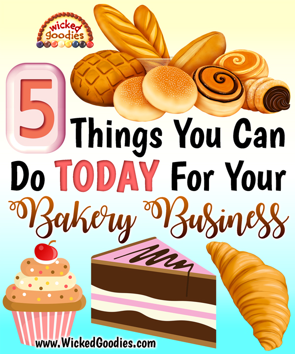 5 Things You Can Do Today for Your Bakery Business