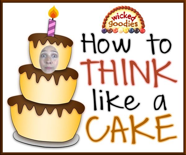 How to Think Like a Cake