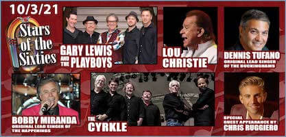 Get tickets to Stars of the 60s concert in Tarrytown, NY (October 3, 2021): Gary Lewis & the Playboys, Lou Christie, Dennis Tufano (original lead singer of the Buckinghams, Bobby Miranada (original lead singer of the Happenings), The Cyrkle & special guest appearance Chris Ruggiero