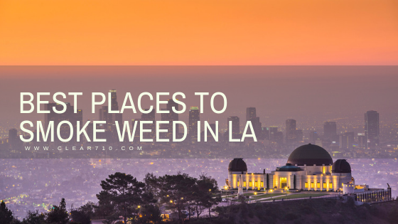 Clear710 Best places to smoke weed in LA