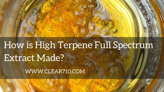 How is High Terpene Full Spectrum Extract Made? Clear710