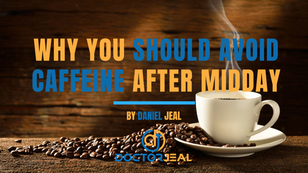 WHY YOU SHOULD AVOID CAFFEINE AFTER MIDDAY DOCTOR JEAL