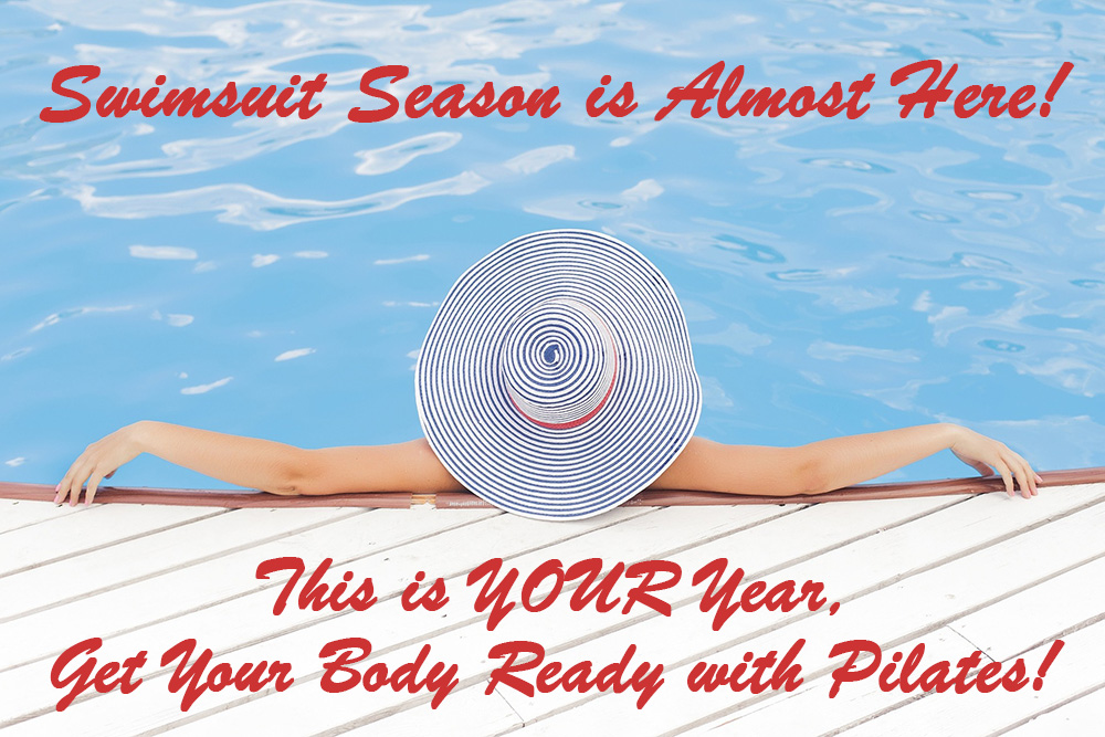 Swimsuit Season is almost here! This is YOUR year, get your body ready with Pilates!