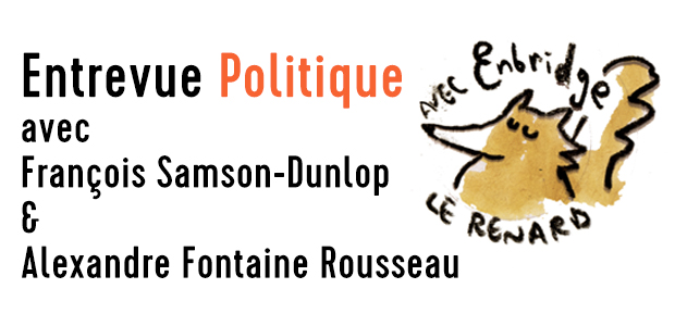 POLITIQUE : entrevue avec F. Samson-Dunlop et A. Fontaine Rousseau