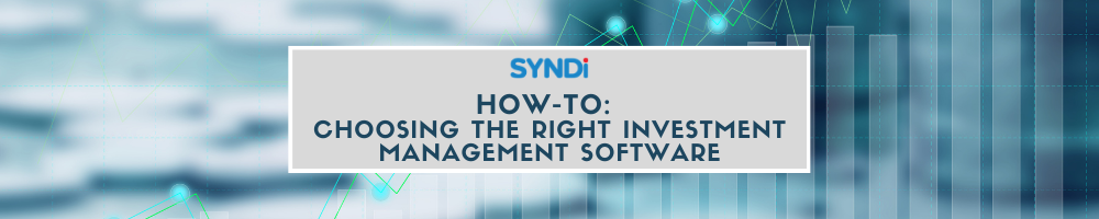How-To: Choosing the Right Investment Management Software