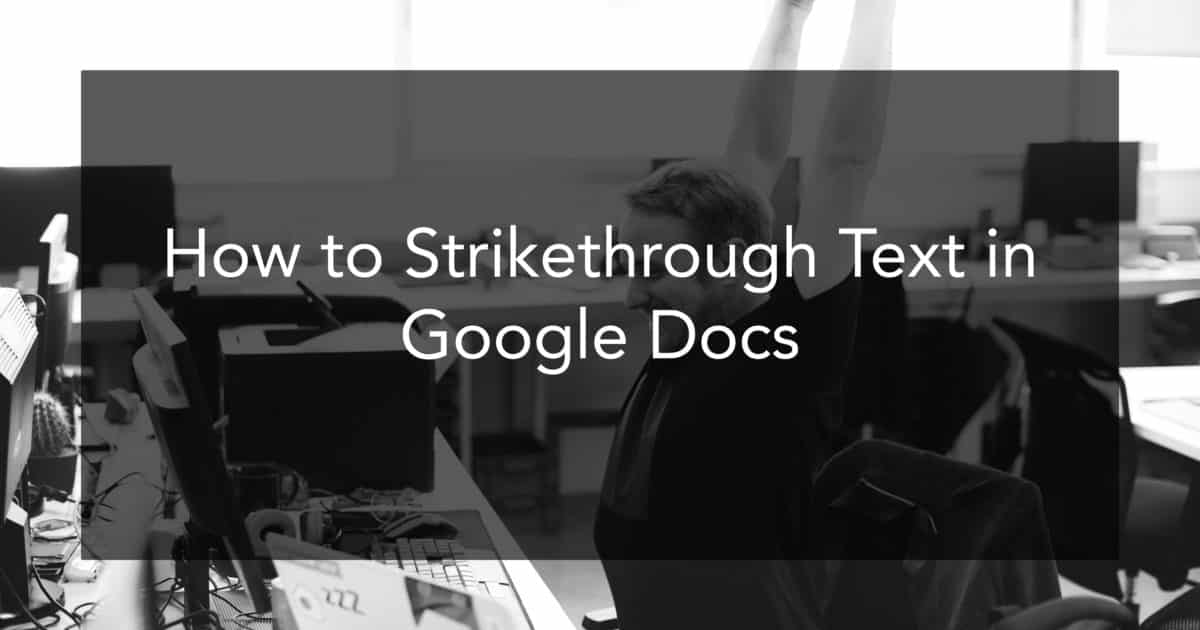 How to Strikethrough Text in Google Docs (2 Second Shortcut