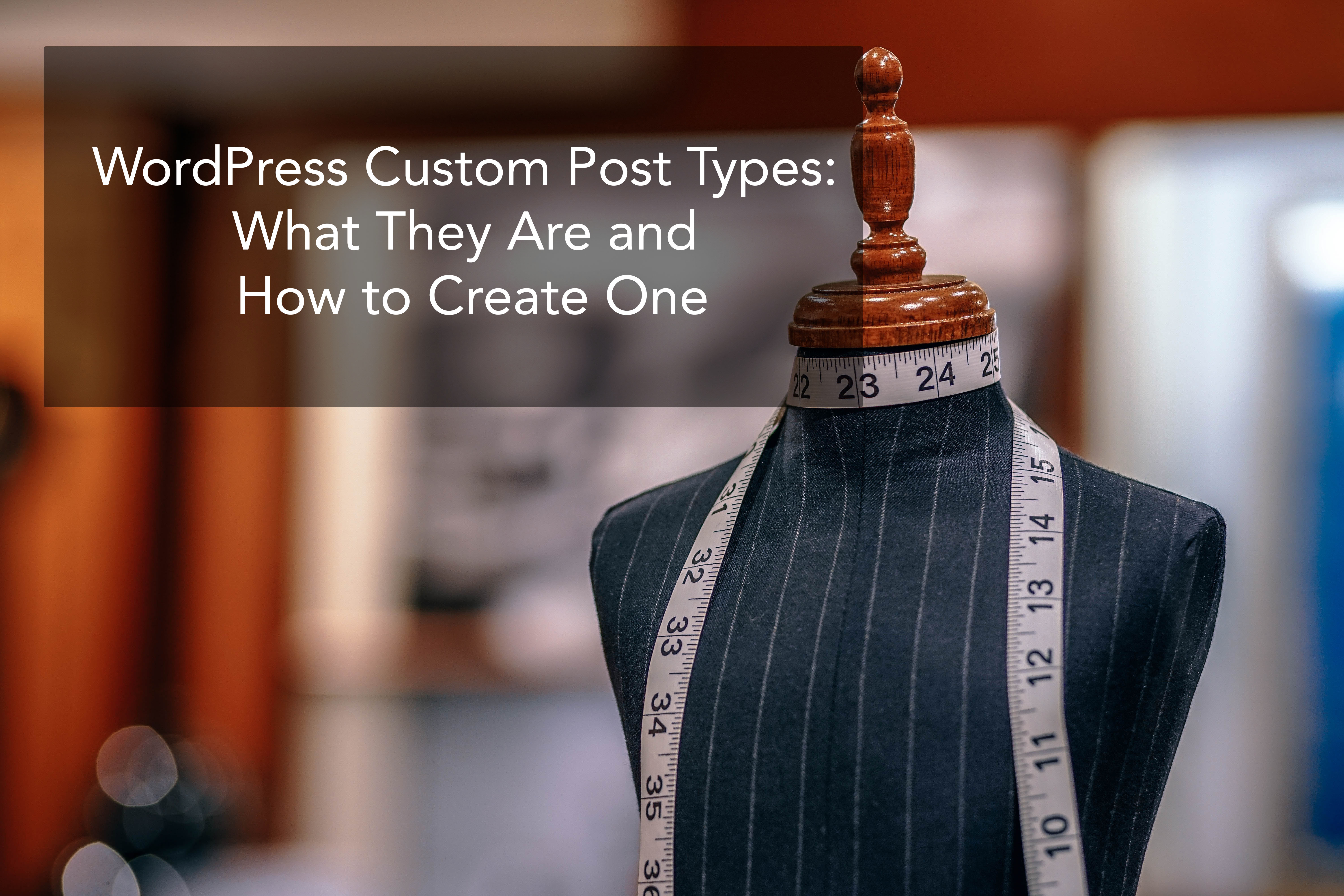 WordPress Custom Post Type Guide: What They Are, Plus How to Create One