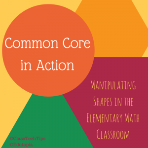 Common Core in Action: Manipulating Shapes in the Elementary Math Classroom