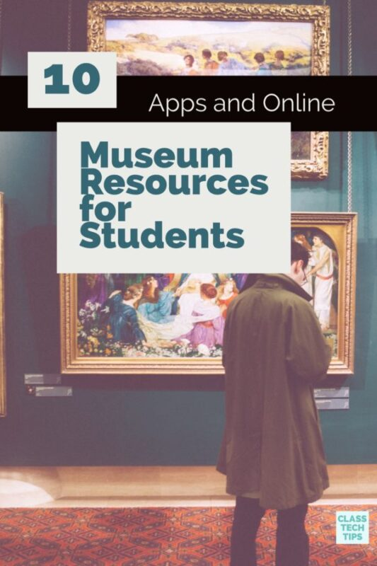 10 Apps and Online Museum Resources for Students