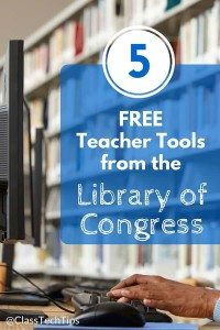 5 Totally FREE Teacher Tools from the Library of Congress-min