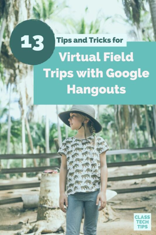 13 Tips and Tricks for Virtual Field Trips with Google Hangouts