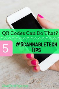 QR Codes Can Do That? 5 #ScannableTech Tips