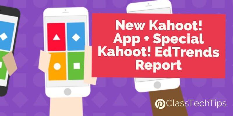 New Kahoot! App + Special Kahoot! EdTrends Report - Class Tech Tips