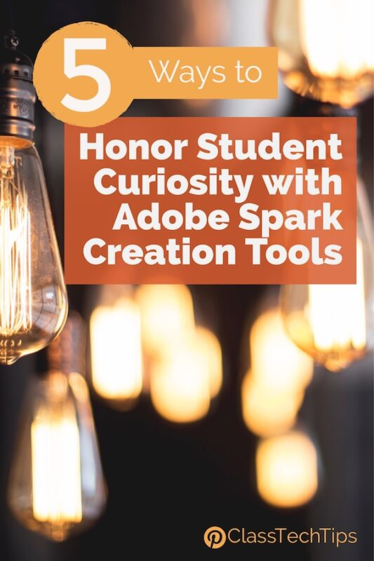 5 Ways to Honor Student Curiosity with Adobe Spark Creation Tools