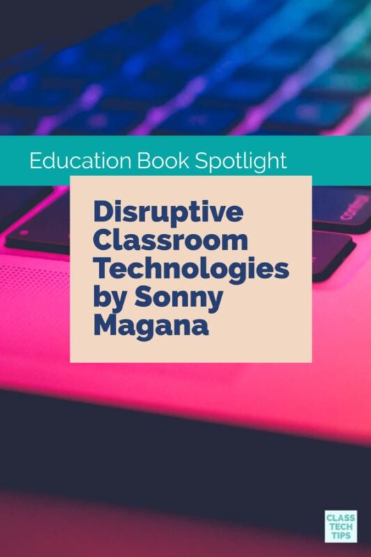 Disruptive Classroom Technologies by Sonny Magana