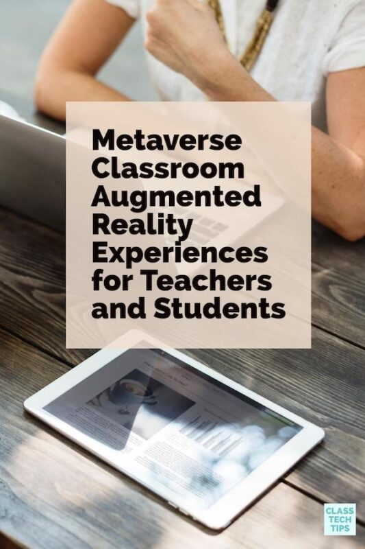 Metaverse Classroom Augmented Reality Experiences for Teachers and Students
