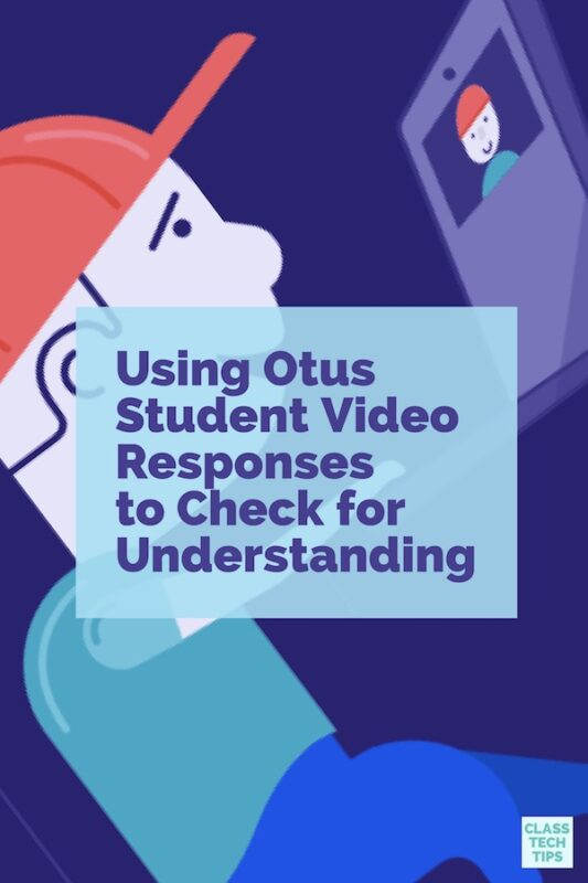 Using Otus Student Video Responses to Check for Understanding 1