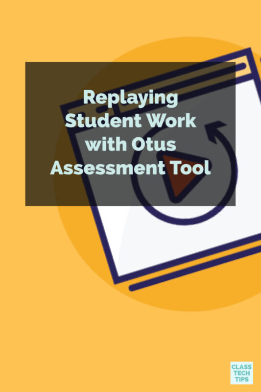 Replaying Student Work with Otus Assessment Tool