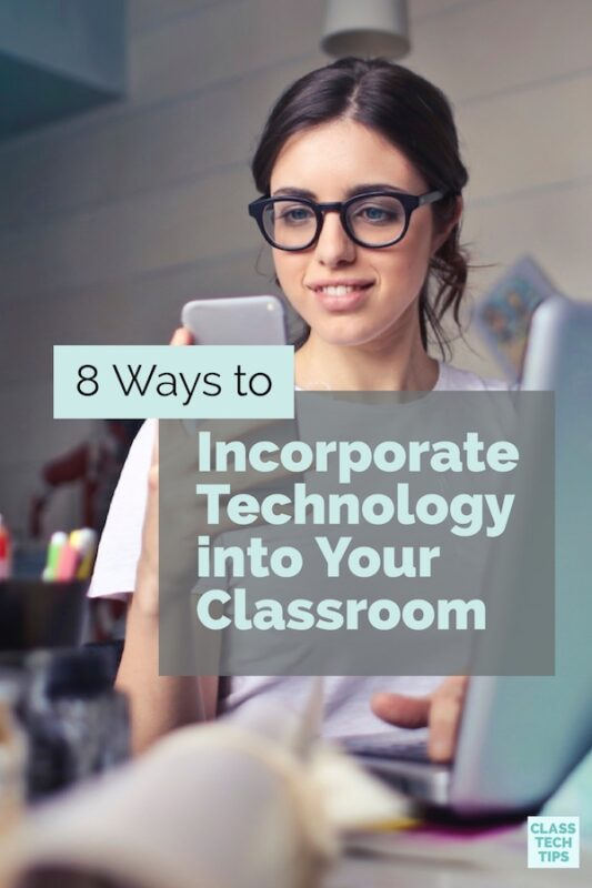 8 Ways to Incorporate Technology into Your Classroom 1