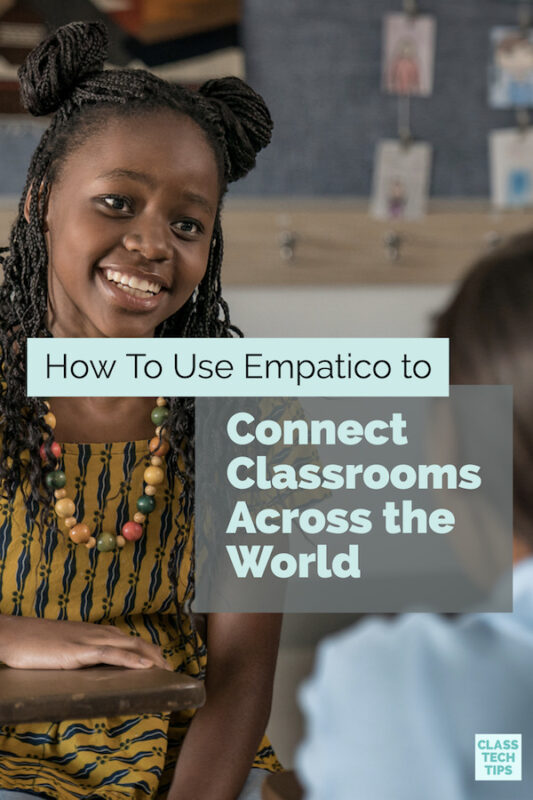 How To Use Empatico to Connect Classrooms Across the World
