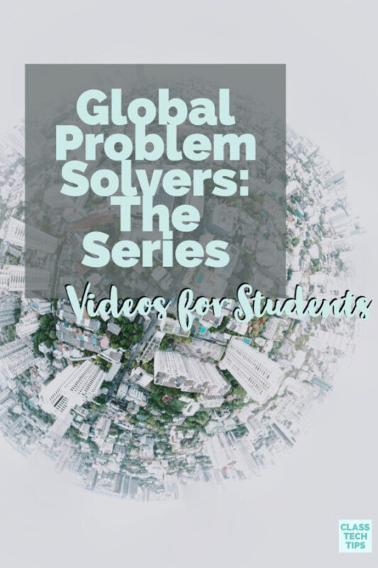 Global Problem Solvers: The Series Videos for Students