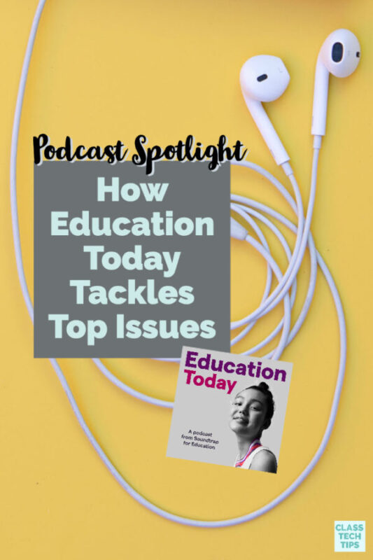 A new education podcast called Education Today includes episodes packed with big ideas and actionable takeaways for everyone interested in education.