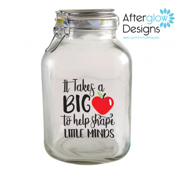 """It Takes a Big Heart to Help Shape Little Minds"" on Glass Jar"