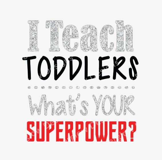 """""""I Teach Toddlers - What's Your Superpower"""" Graphic"""