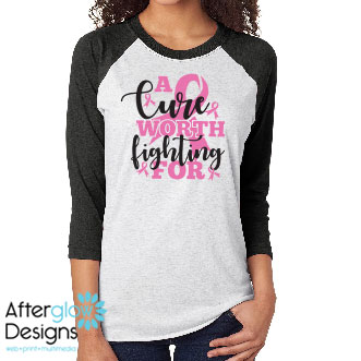 """""""A Cure Worth Fighting For"""" in Pink on Raglan Sleeve Tee"""